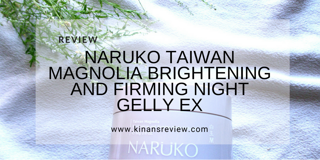 Review: Naruko Taiwan Magnolia Brightening and Firming Night Gelly EX